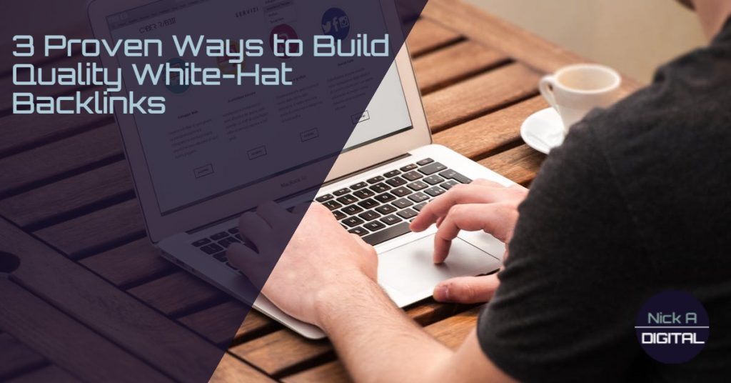 3 Proven Ways to Build Quality White-Hat Backlinks